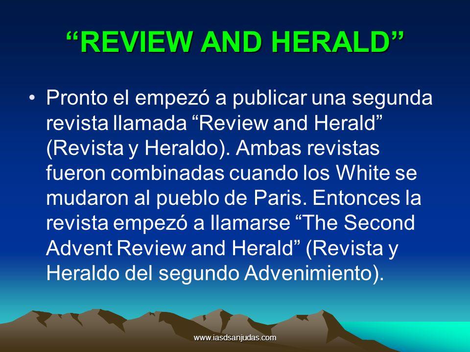 www.iasdsanjudas.com REVIEW AND HERALD Pronto el empezó a publicar una segunda revista llamada Review and Herald (Revista y Heraldo). Ambas revistas f