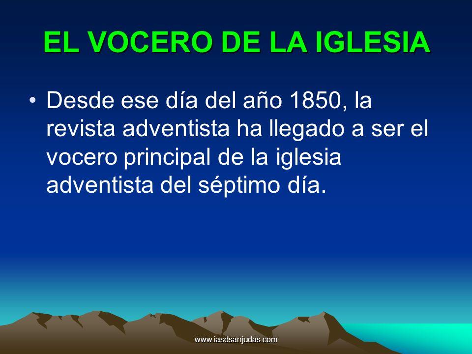 www.iasdsanjudas.com EL VOCERO DE LA IGLESIA Desde ese día del año 1850, la revista adventista ha llegado a ser el vocero principal de la iglesia adve