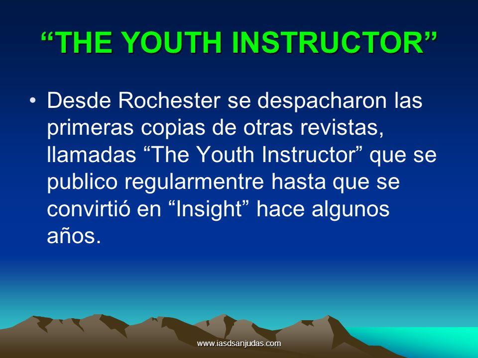 www.iasdsanjudas.com THE YOUTH INSTRUCTOR Desde Rochester se despacharon las primeras copias de otras revistas, llamadas The Youth Instructor que se p