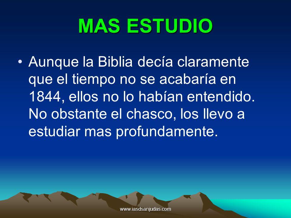 www.iasdsanjudas.com MAS ESTUDIO Aunque la Biblia decía claramente que el tiempo no se acabaría en 1844, ellos no lo habían entendido. No obstante el