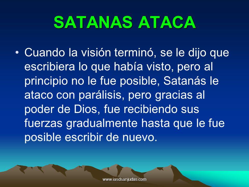www.iasdsanjudas.com SATANAS ATACA Cuando la visión terminó, se le dijo que escribiera lo que había visto, pero al principio no le fue posible, Sataná