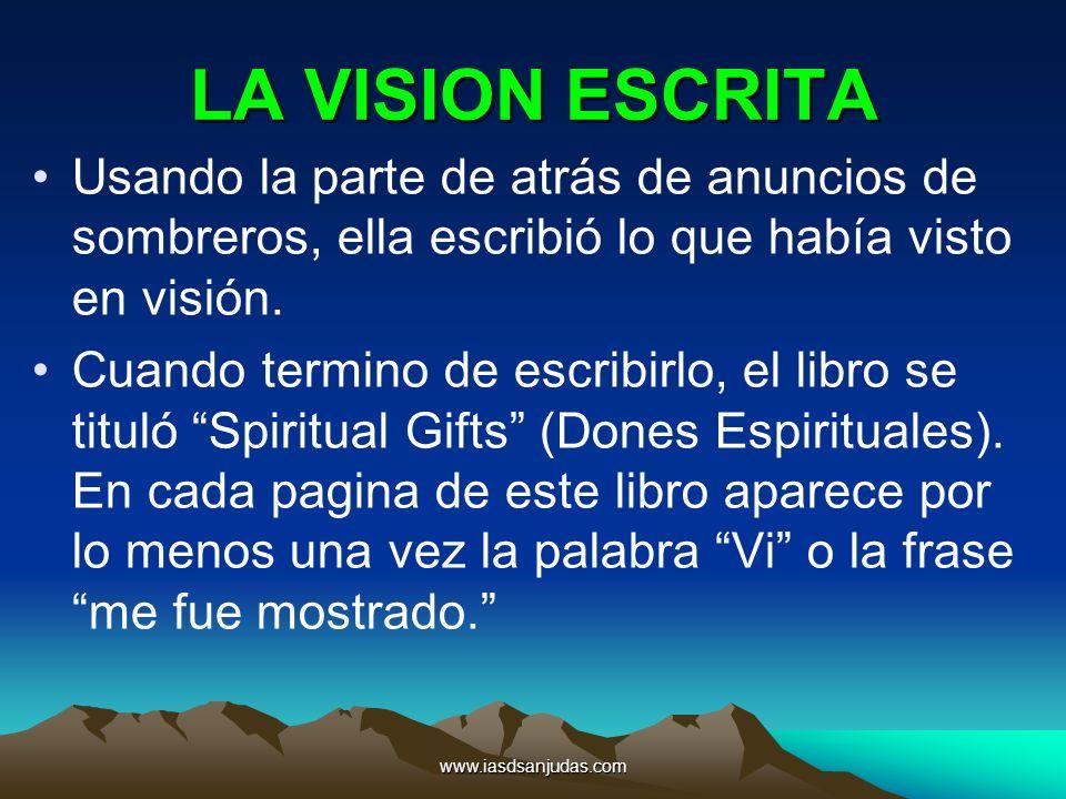 www.iasdsanjudas.com LA VISION ESCRITA Usando la parte de atrás de anuncios de sombreros, ella escribió lo que había visto en visión. Cuando termino d