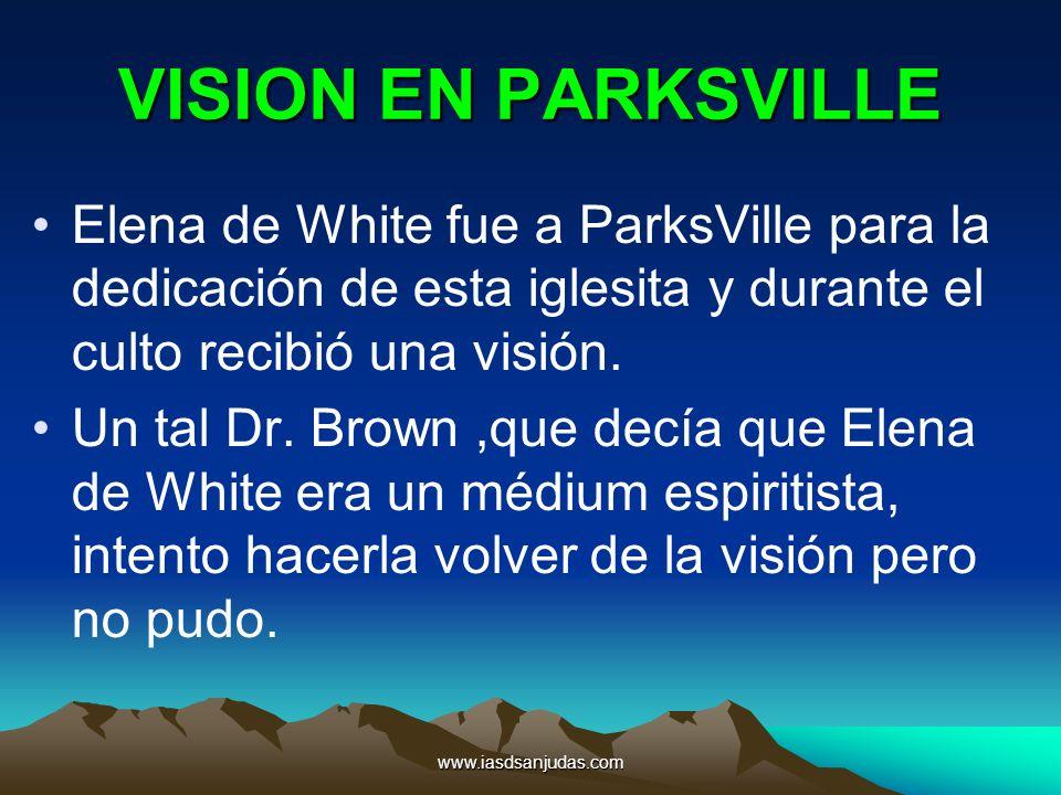 www.iasdsanjudas.com VISION EN PARKSVILLE Elena de White fue a ParksVille para la dedicación de esta iglesita y durante el culto recibió una visión. U