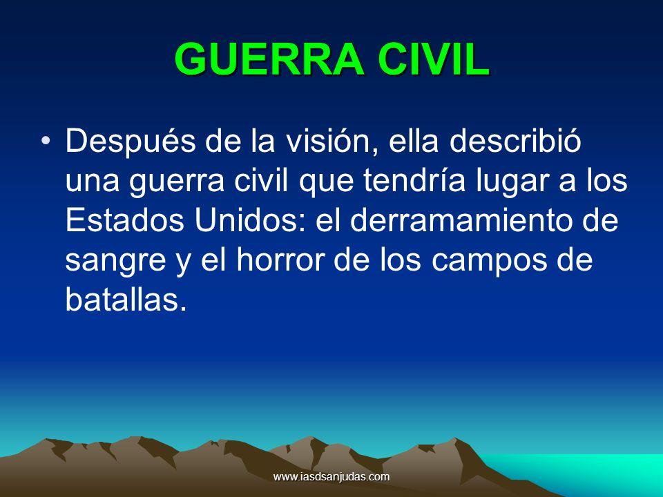 www.iasdsanjudas.com GUERRA CIVIL Después de la visión, ella describió una guerra civil que tendría lugar a los Estados Unidos: el derramamiento de sa