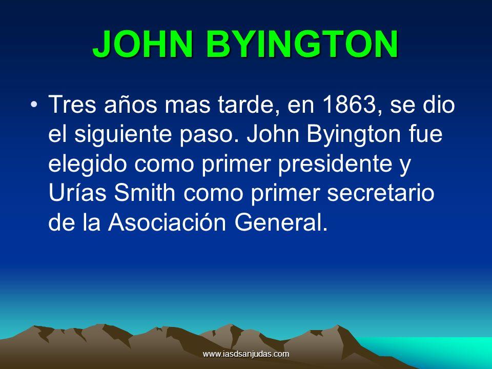 www.iasdsanjudas.com JOHN BYINGTON Tres años mas tarde, en 1863, se dio el siguiente paso. John Byington fue elegido como primer presidente y Urías Sm