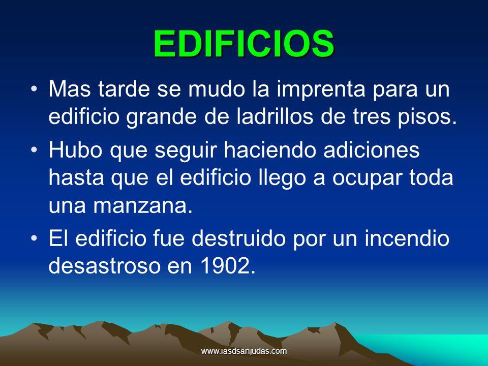 www.iasdsanjudas.com EDIFICIOS Mas tarde se mudo la imprenta para un edificio grande de ladrillos de tres pisos. Hubo que seguir haciendo adiciones ha