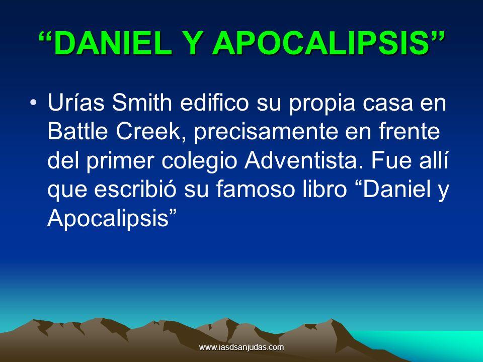 www.iasdsanjudas.com DANIEL Y APOCALIPSIS Urías Smith edifico su propia casa en Battle Creek, precisamente en frente del primer colegio Adventista. Fu