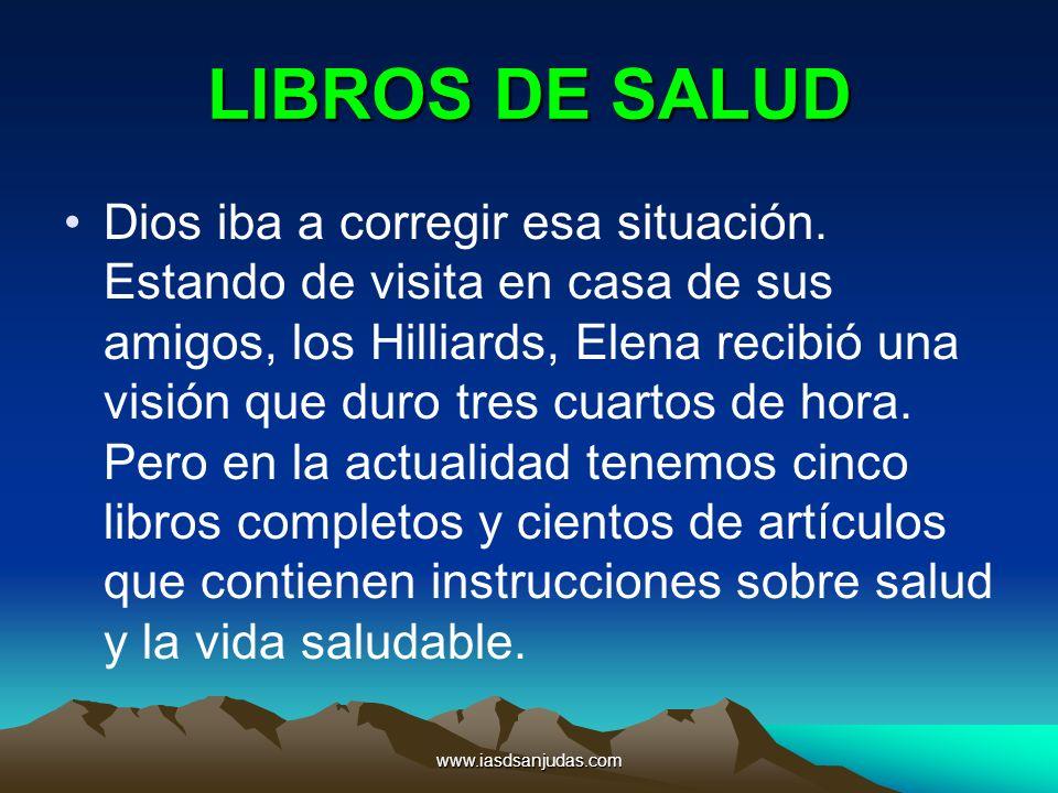 www.iasdsanjudas.com LIBROS DE SALUD Dios iba a corregir esa situación. Estando de visita en casa de sus amigos, los Hilliards, Elena recibió una visi