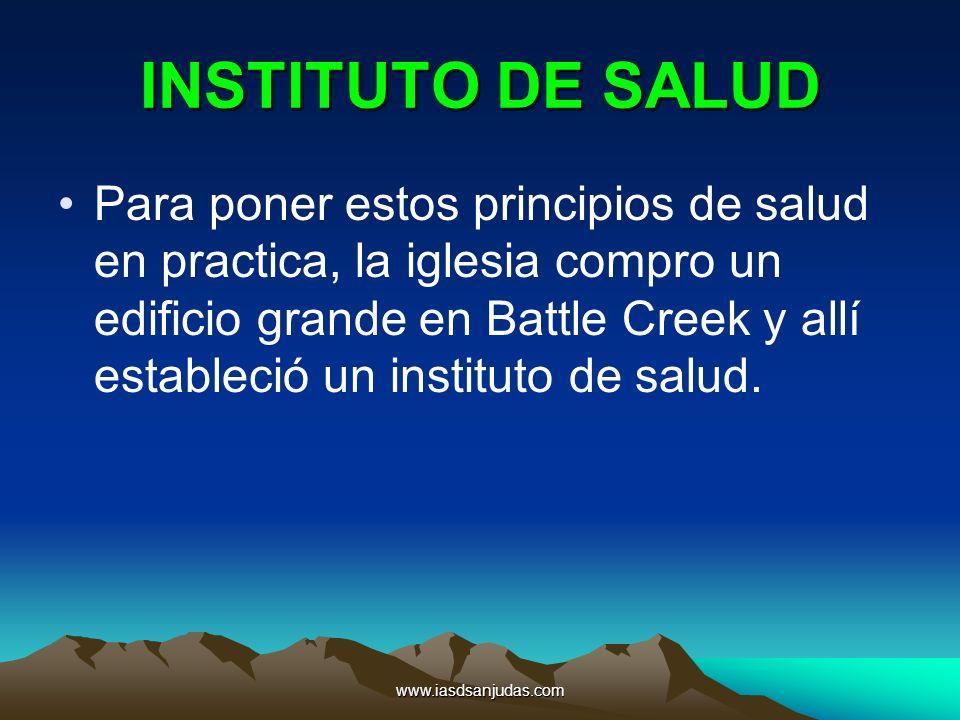 www.iasdsanjudas.com INSTITUTO DE SALUD Para poner estos principios de salud en practica, la iglesia compro un edificio grande en Battle Creek y allí