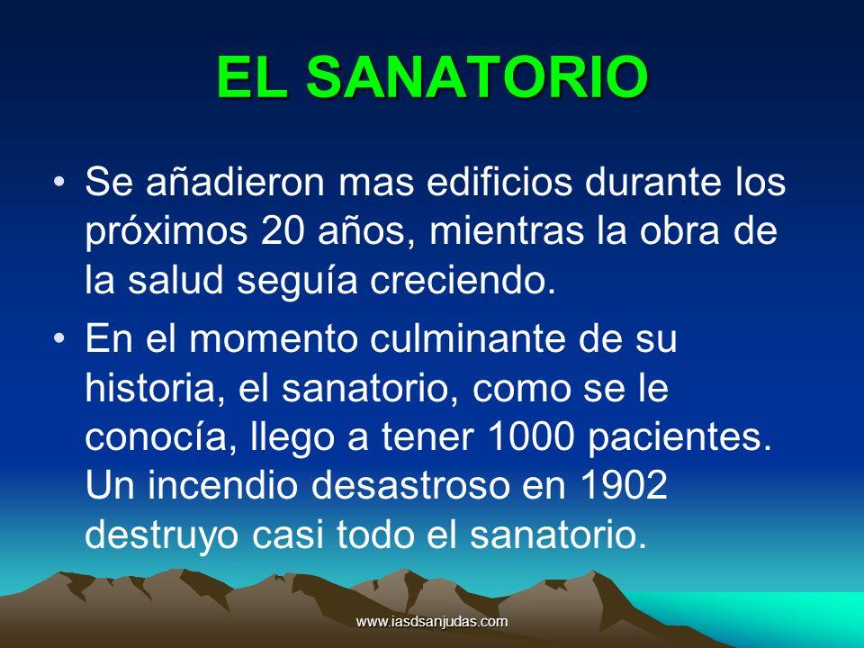 www.iasdsanjudas.com EL SANATORIO Se añadieron mas edificios durante los próximos 20 años, mientras la obra de la salud seguía creciendo. En el moment