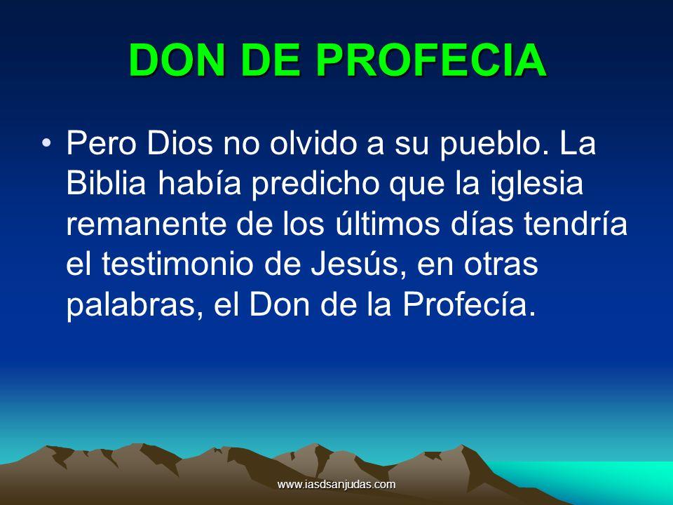 www.iasdsanjudas.com DON DE PROFECIA Pero Dios no olvido a su pueblo. La Biblia había predicho que la iglesia remanente de los últimos días tendría el