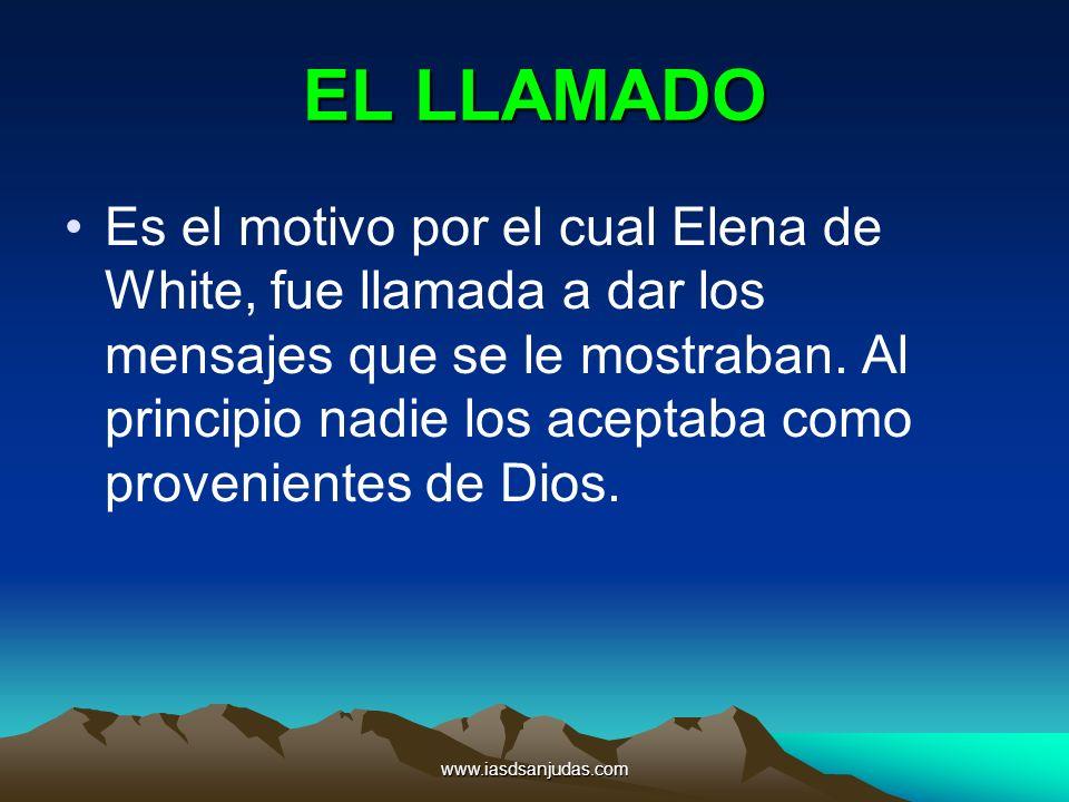 www.iasdsanjudas.com EL LLAMADO Es el motivo por el cual Elena de White, fue llamada a dar los mensajes que se le mostraban. Al principio nadie los ac