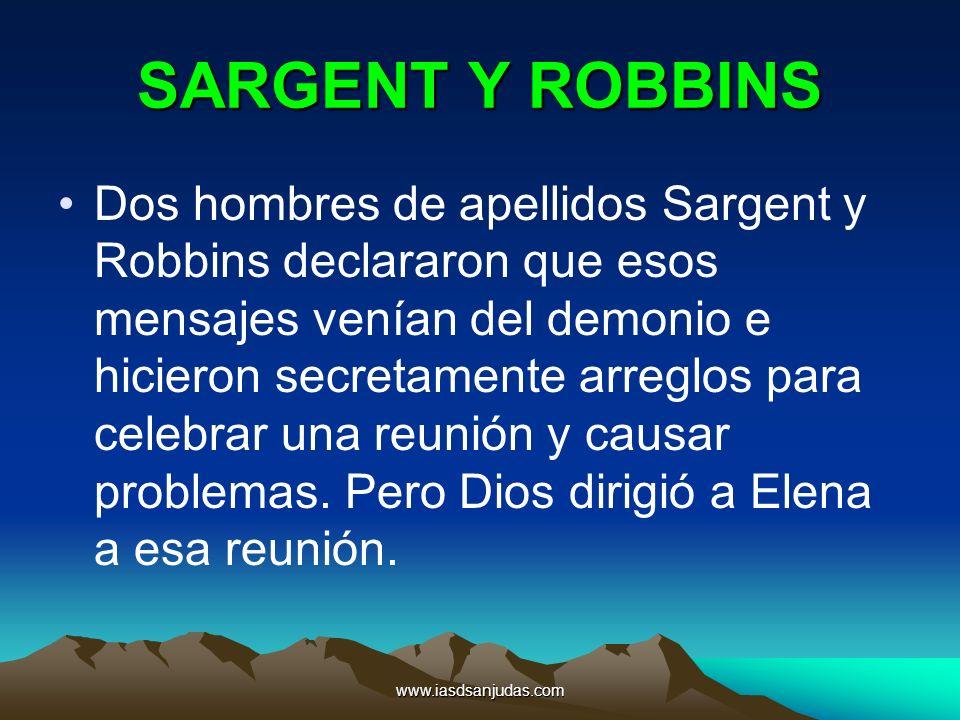 www.iasdsanjudas.com SARGENT Y ROBBINS Dos hombres de apellidos Sargent y Robbins declararon que esos mensajes venían del demonio e hicieron secretame