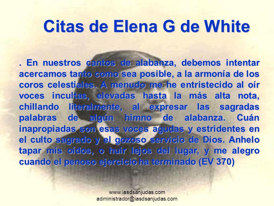 www.iasdsanjudas.com administrador@iasdsanjudas.com Citas de Elena G de White. En nuestros cantos de alabanza, debemos intentar acercamos tanto como s
