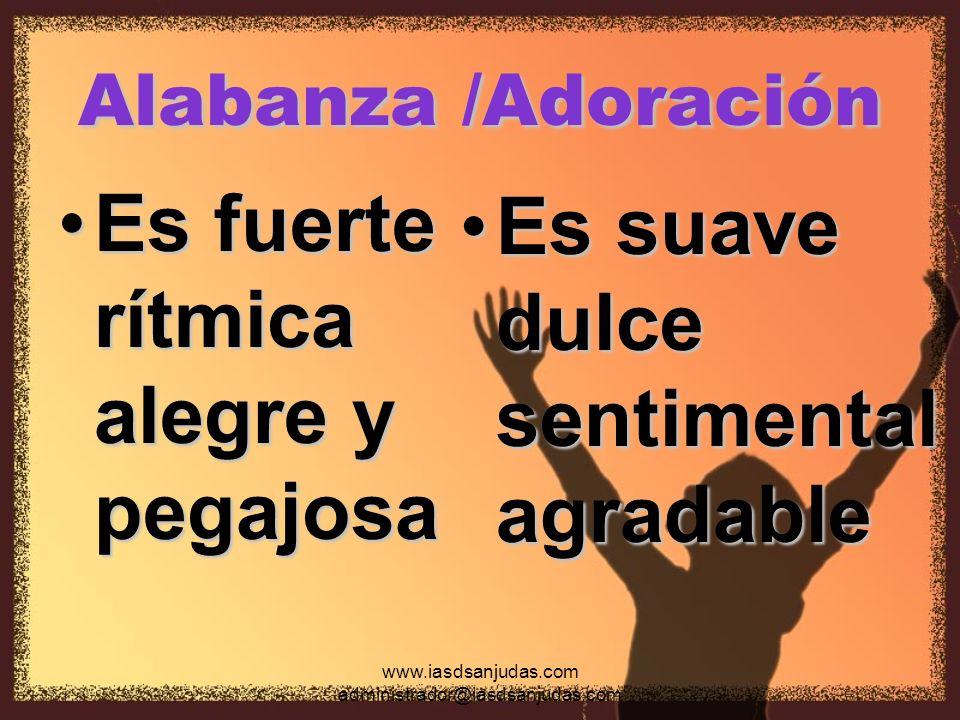 www.iasdsanjudas.com administrador@iasdsanjudas.com Alabanza /Adoración Es fuerte rítmica alegre y pegajosaEs fuerte rítmica alegre y pegajosa Es suav