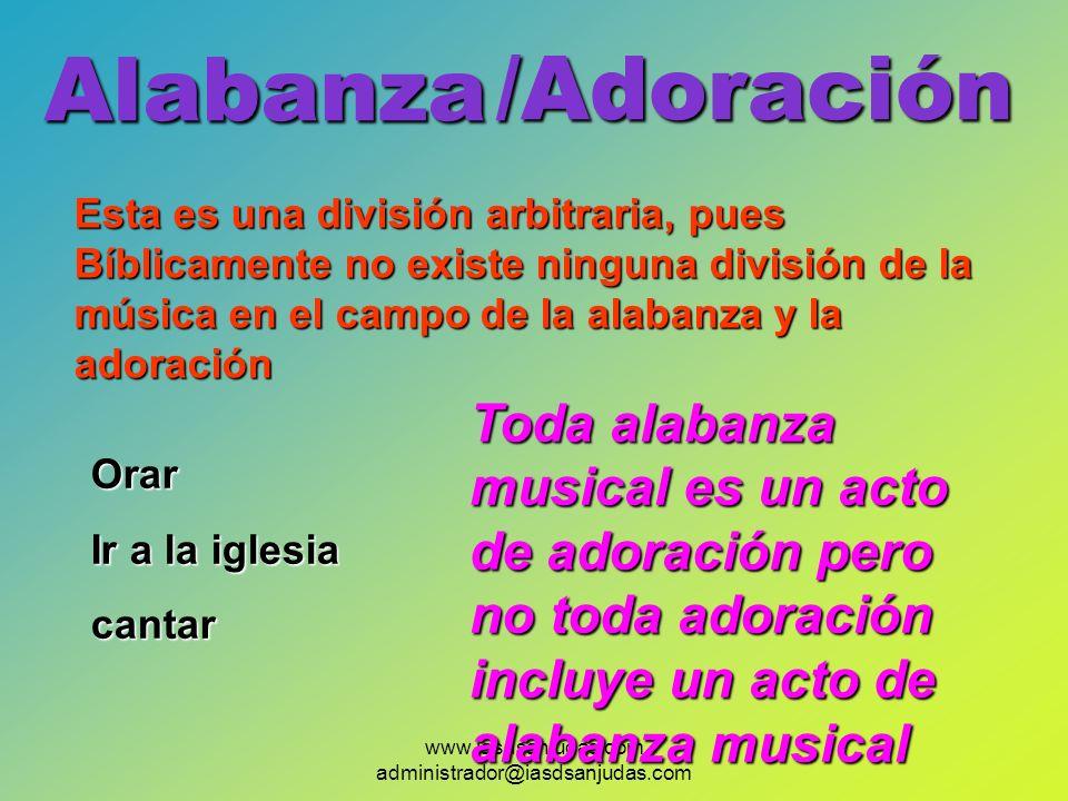www.iasdsanjudas.com administrador@iasdsanjudas.com Alabanza/Adoración Esta es una división arbitraria, pues Bíblicamente no existe ninguna división d
