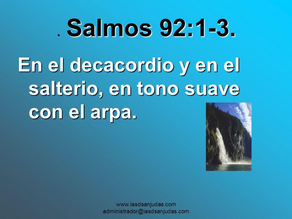 www.iasdsanjudas.com administrador@iasdsanjudas.com Salmos 92:1-3.. Salmos 92:1-3. En el decacordio y en el salterio, en tono suave con el arpa.