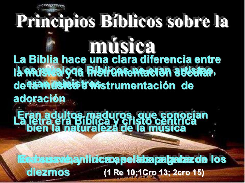 www.iasdsanjudas.com administrador@iasdsanjudas.com Principios Bíblicos sobre la música Los músicos Bíblicos no eran artistas, eran ministros. Eran ad