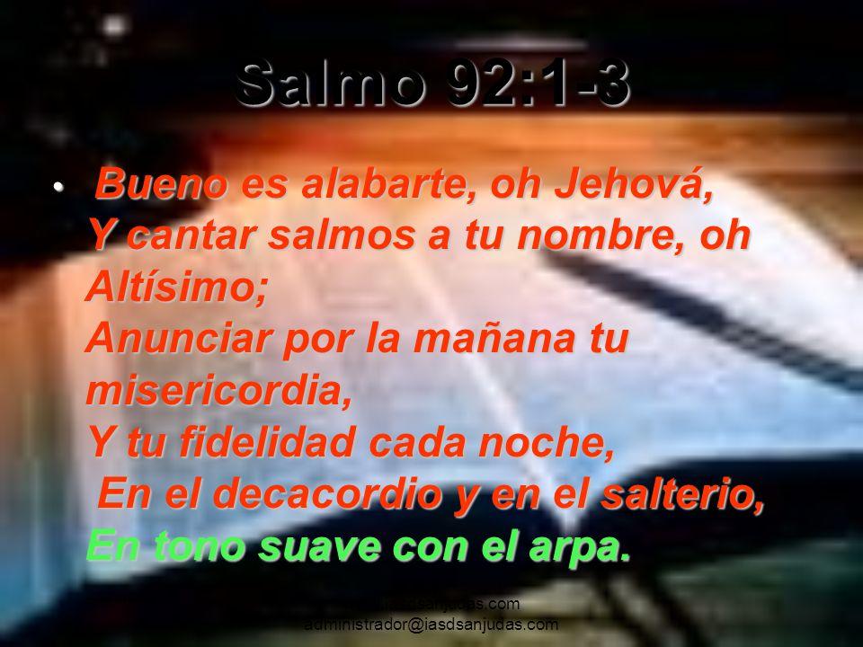 www.iasdsanjudas.com administrador@iasdsanjudas.com Salmo 92:1-3 Bueno es alabarte, oh Jehová, Y cantar salmos a tu nombre, oh Altísimo; Anunciar por