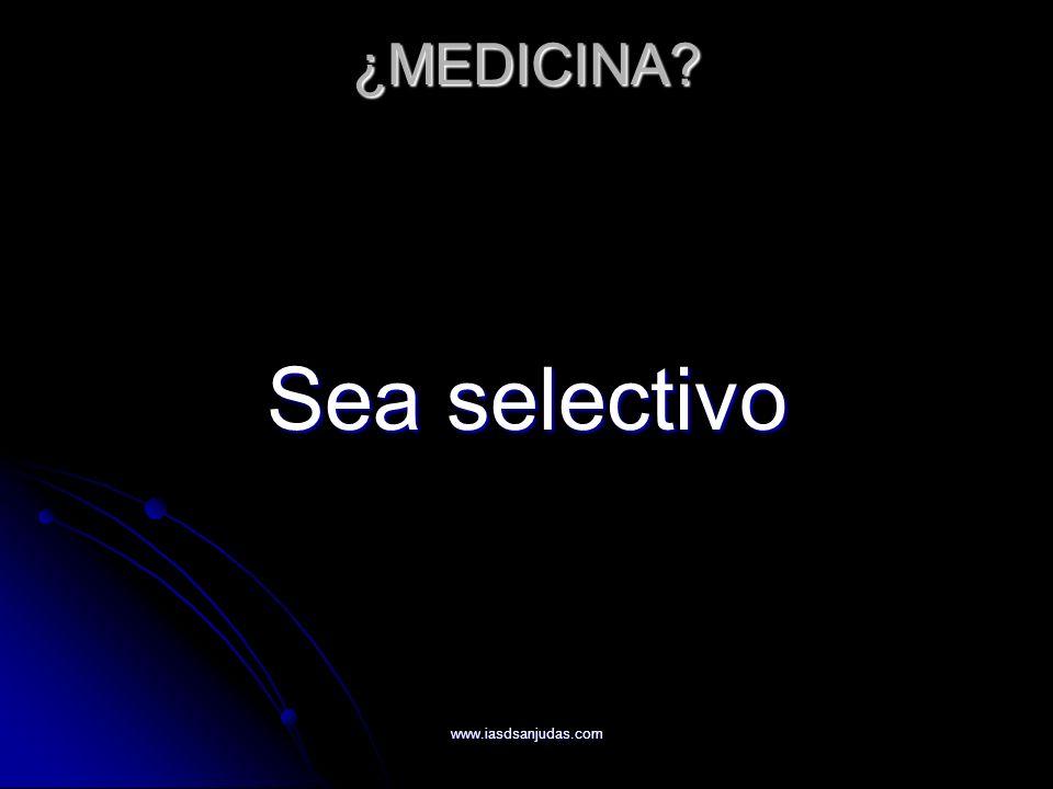 www.iasdsanjudas.com ¿MEDICINA? Sea selectivo