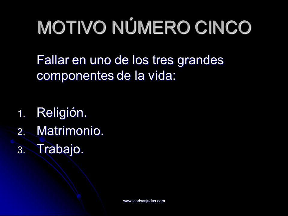 www.iasdsanjudas.com MOTIVO NÚMERO CINCO Fallar en uno de los tres grandes componentes de la vida: 1. Religión. 2. Matrimonio. 3. Trabajo.