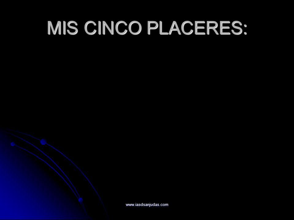 www.iasdsanjudas.com MIS CINCO PLACERES: