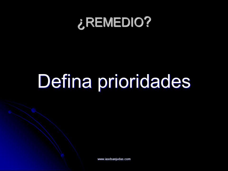 www.iasdsanjudas.com ¿ REMEDIO ? Defina prioridades