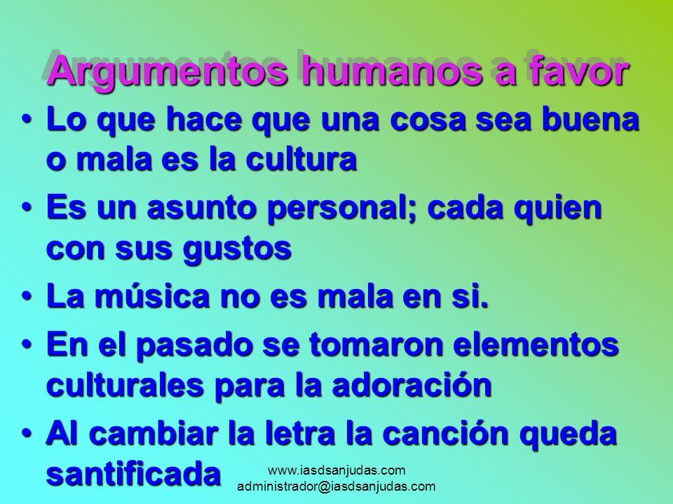www.iasdsanjudas.com administrador@iasdsanjudas.com Argumentos humanos a favor Lo que hace que una cosa sea buena o mala es la culturaLo que hace que