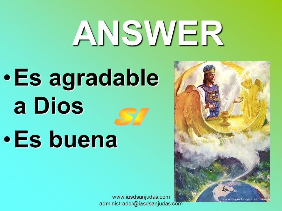 ANSWER Es agradable a DiosEs agradable a Dios Es buenaEs buena