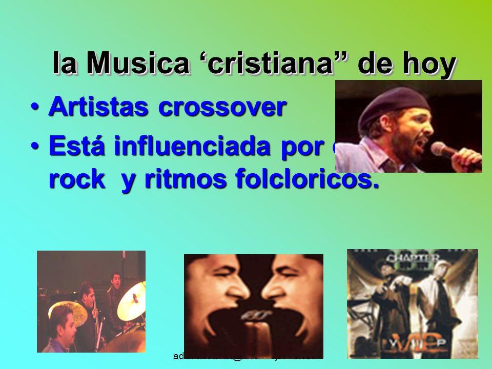 la Musica cristiana de hoy la Musica cristiana de hoy Artistas crossoverArtistas crossover Está influenciada por el pop, rock y ritmos folcloricos.Est