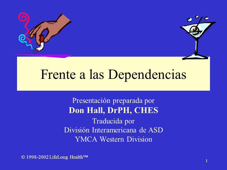 © 1998-2002 LifeLong Health 1 Frente a las Dependencias Presentación preparada por Don Hall, DrPH, CHES Traducida por División Interamericana de ASD YMCA Western Division