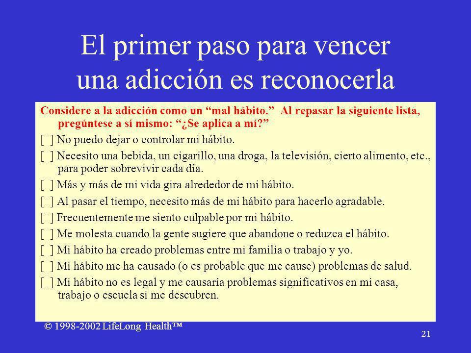 © 1998-2002 LifeLong Health 21 El primer paso para vencer una adicción es reconocerla Considere a la adicción como un mal hábito.