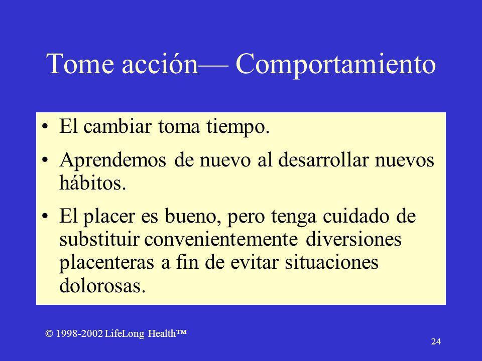 © 1998-2002 LifeLong Health 24 Tome acción Comportamiento El cambiar toma tiempo.