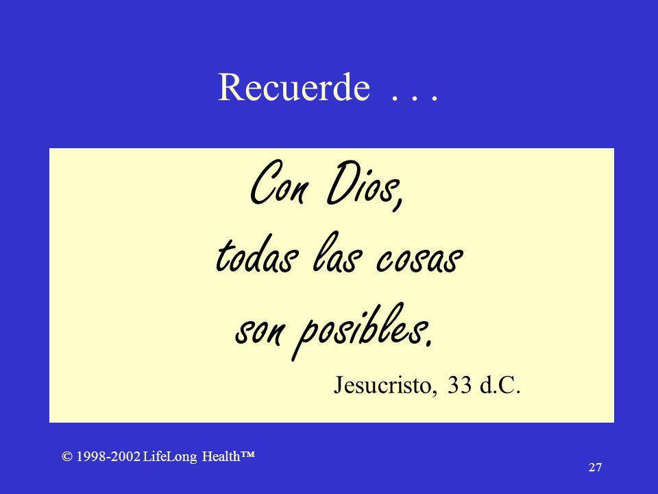 © 1998-2002 LifeLong Health 27 Recuerde... Con Dios, todas las cosas son posibles.