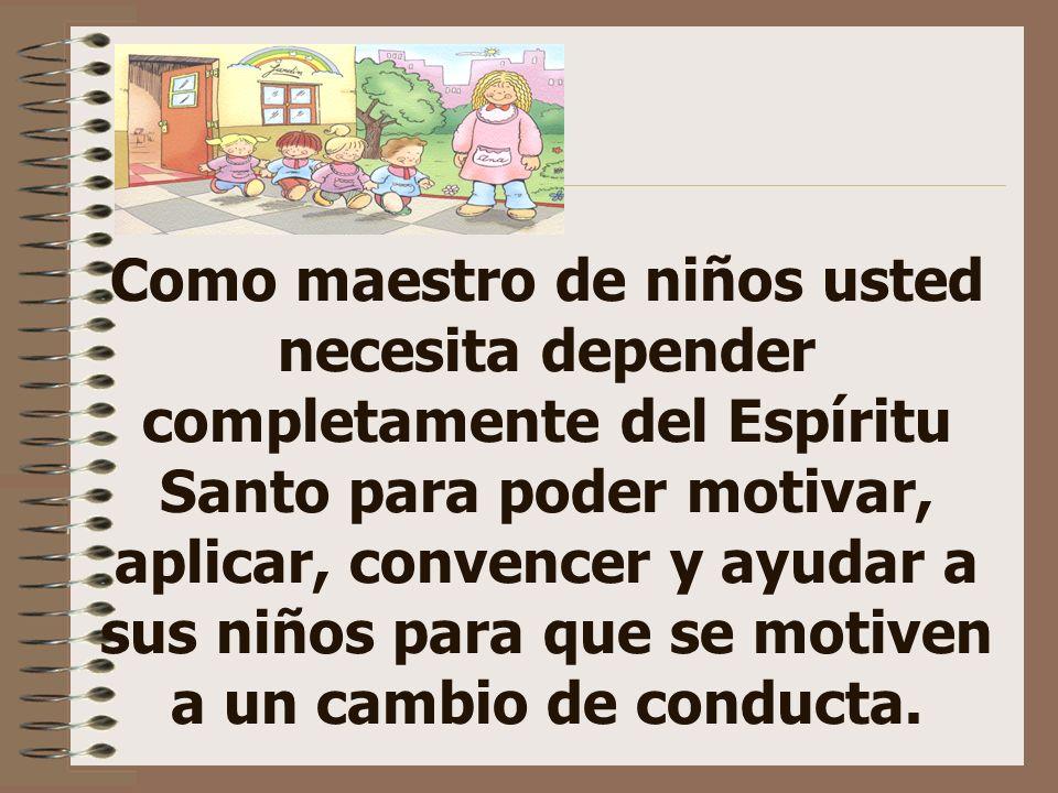 Como maestro de niños usted necesita depender completamente del Espíritu Santo para poder motivar, aplicar, convencer y ayudar a sus niños para que se