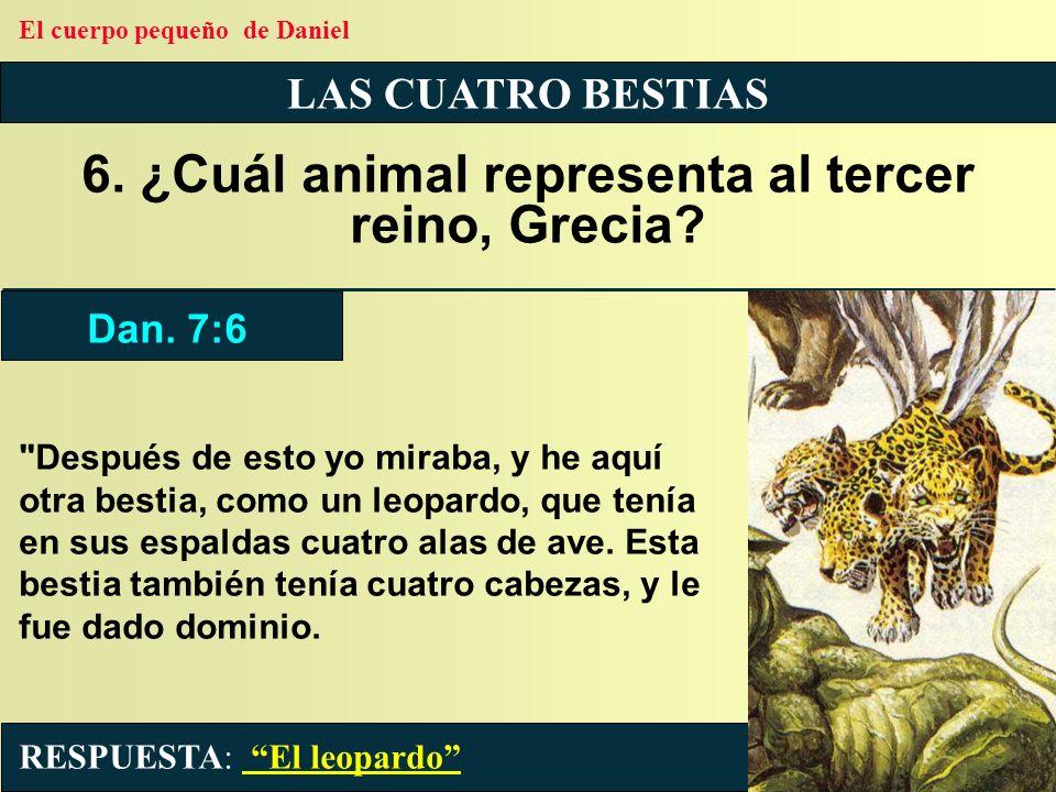 LAS CUATRO BESTIAS 6. ¿Cuál animal representa al tercer reino, Grecia?