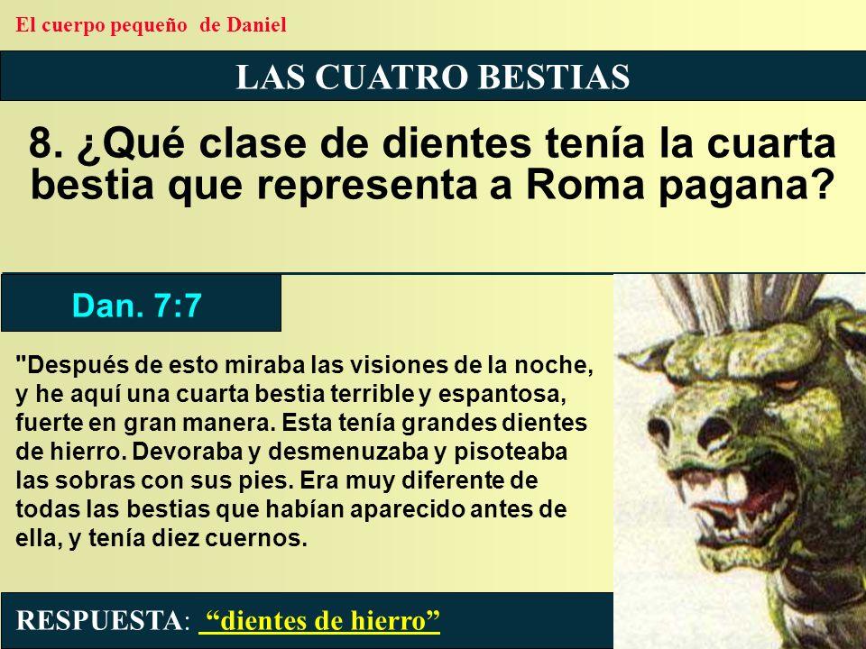 LAS CUATRO BESTIAS 8. ¿Qué clase de dientes tenía la cuarta bestia que representa a Roma pagana?