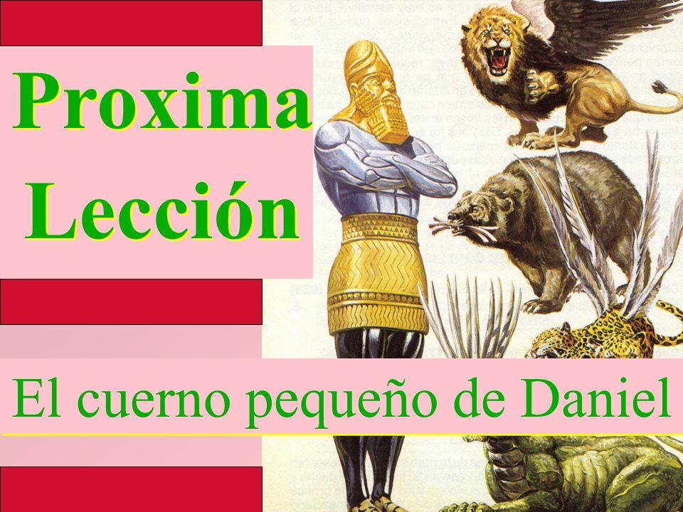 Proxima Lección Proxima Lección El cuerno pequeño de Daniel