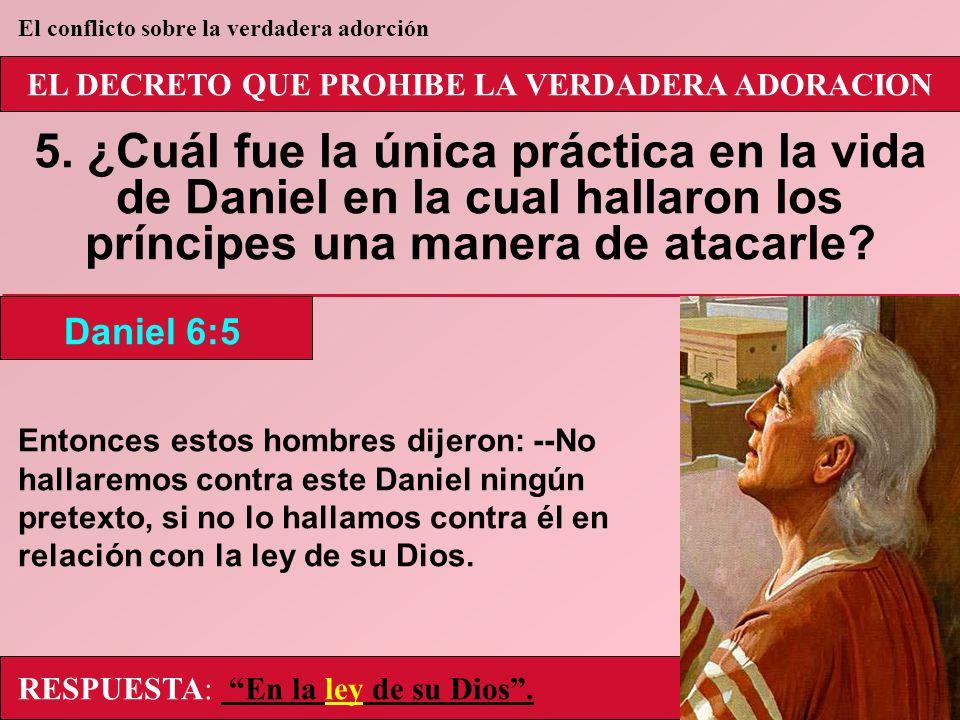 EL DECRETO QUE PROHIBE LA VERDADERA ADORACION 5. ¿Cuál fue la única práctica en la vida de Daniel en la cual hallaron los príncipes una manera de atac