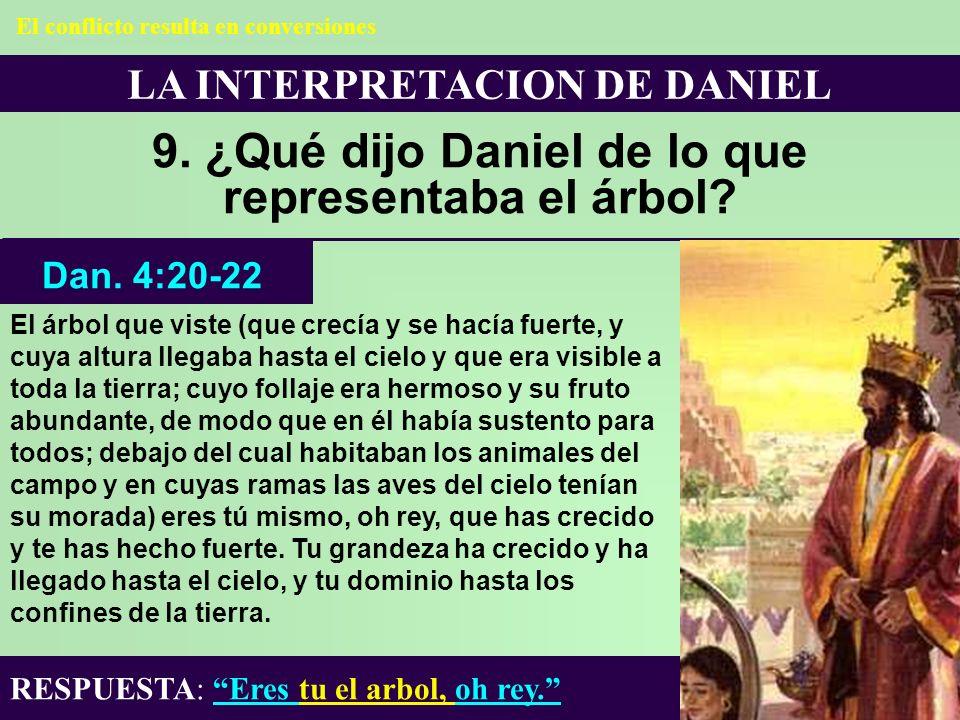 LA INTERPRETACION DE DANIEL 9. ¿Qué dijo Daniel de lo que representaba el árbol? El árbol que viste (que crecía y se hacía fuerte, y cuya altura llega