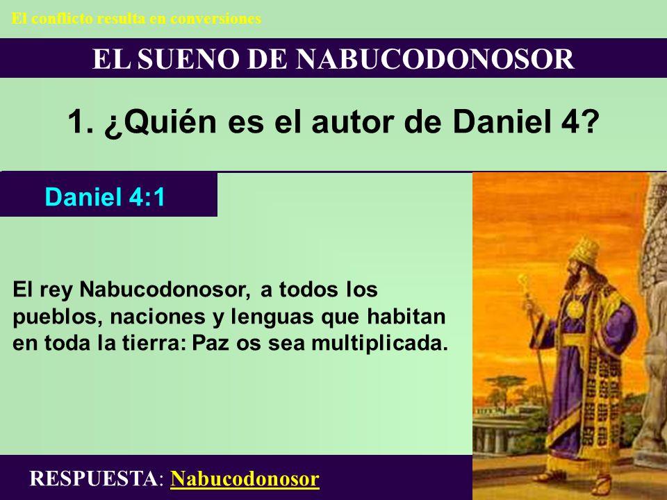 EL SUENO DE NABUCODONOSOR 1. ¿Quién es el autor de Daniel 4? El rey Nabucodonosor, a todos los pueblos, naciones y lenguas que habitan en toda la tier