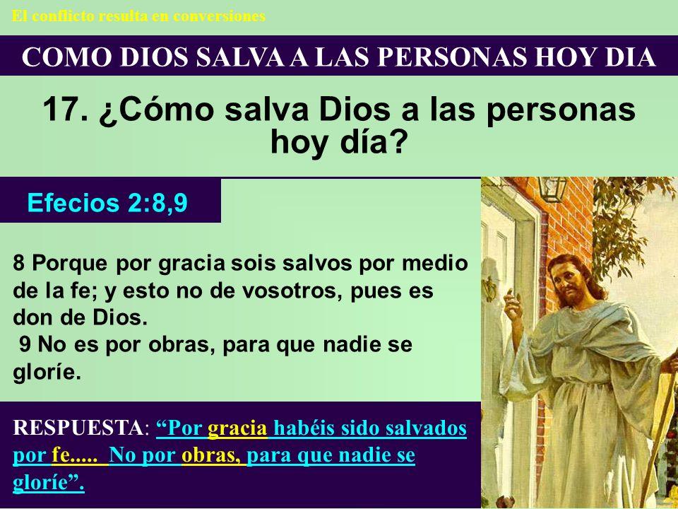 COMO DIOS SALVA A LAS PERSONAS HOY DIA 17. ¿Cómo salva Dios a las personas hoy día? RESPUESTA: Por gracia habéis sido salvados por fe..... No por obra