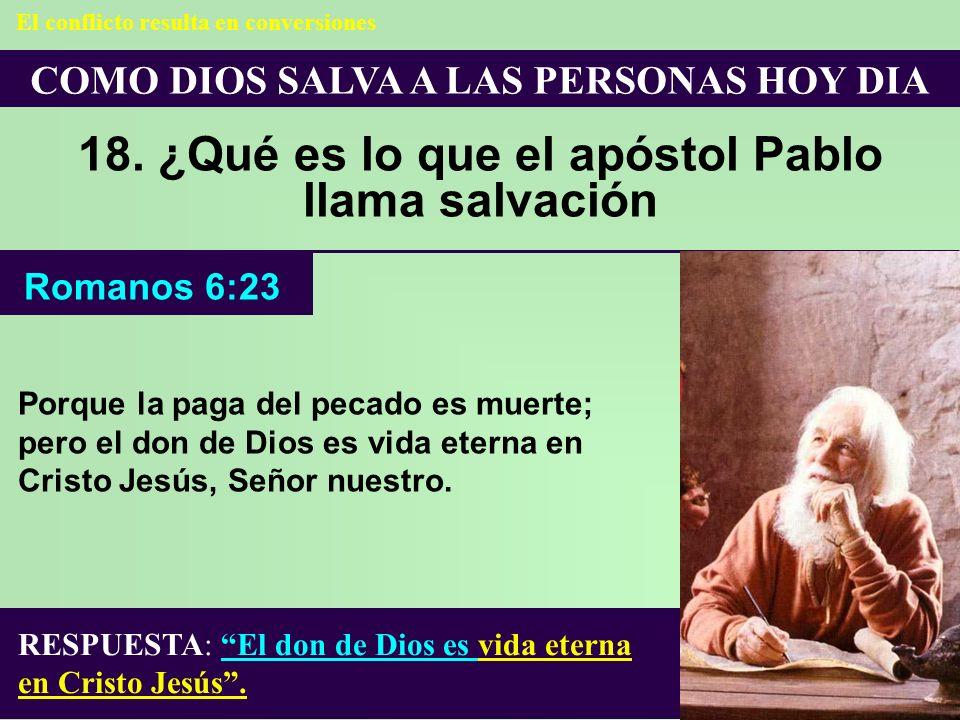 COMO DIOS SALVA A LAS PERSONAS HOY DIA 18. ¿Qué es lo que el apóstol Pablo llama salvación RESPUESTA: El don de Dios es vida eterna en Cristo Jesús. R