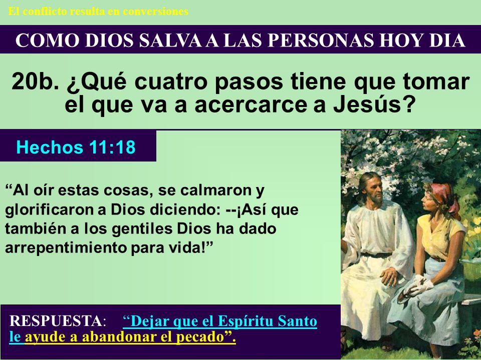 COMO DIOS SALVA A LAS PERSONAS HOY DIA 20b. ¿Qué cuatro pasos tiene que tomar el que va a acercarce a Jesús? El conflicto resulta en conversiones Al o