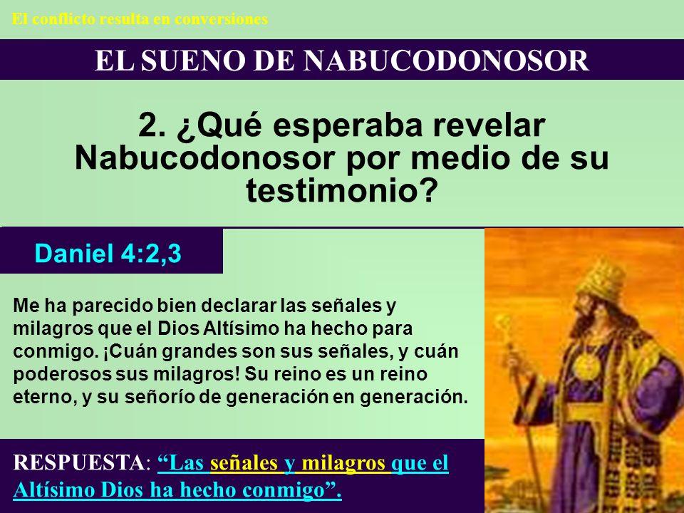 EL SUENO DE NABUCODONOSOR 2. ¿Qué esperaba revelar Nabucodonosor por medio de su testimonio? Me ha parecido bien declarar las señales y milagros que e