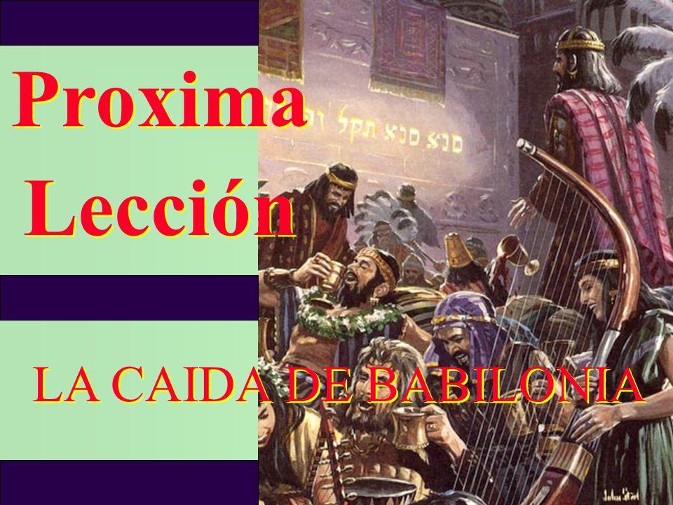 Proxima Lección Proxima Lección LA CAIDA DE BABILONIA