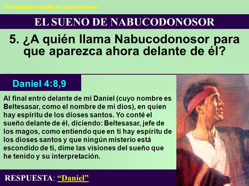 EL SUENO DE NABUCODONOSOR 5. ¿A quién llama Nabucodonosor para que aparezca ahora delante de él? Al final entró delante de mí Daniel (cuyo nombre es B