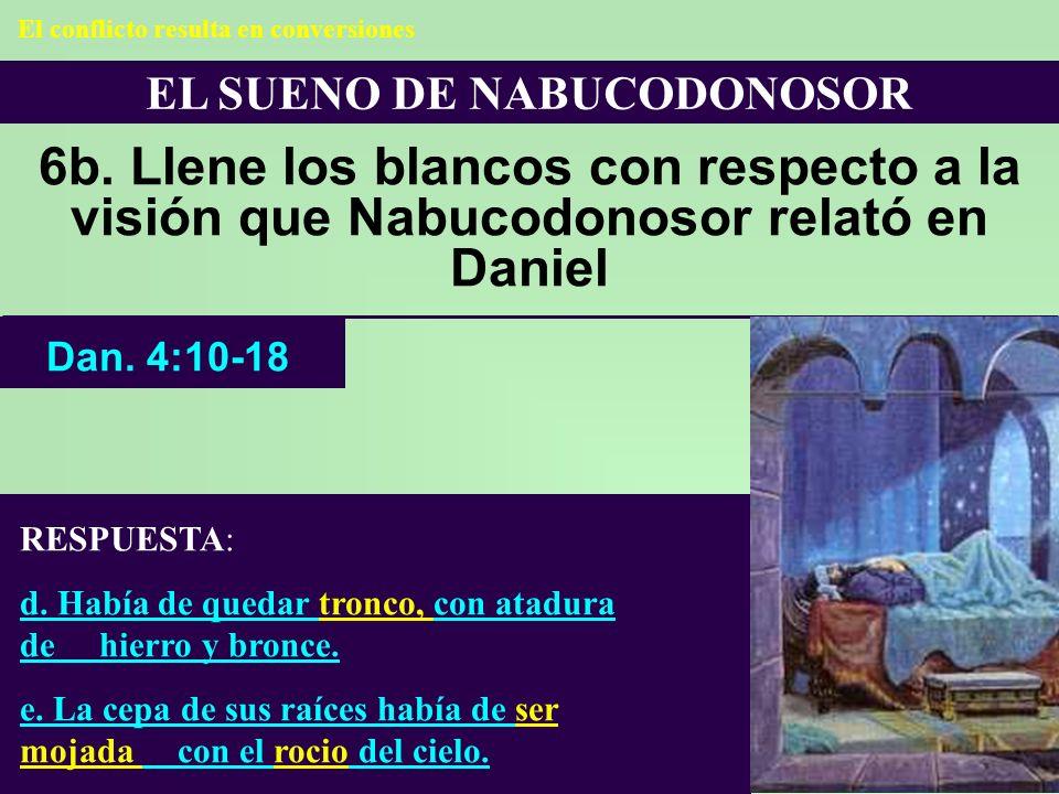 EL SUENO DE NABUCODONOSOR 6b. Llene los blancos con respecto a la visión que Nabucodonosor relató en Daniel RESPUESTA: d. Había de quedar tronco, con