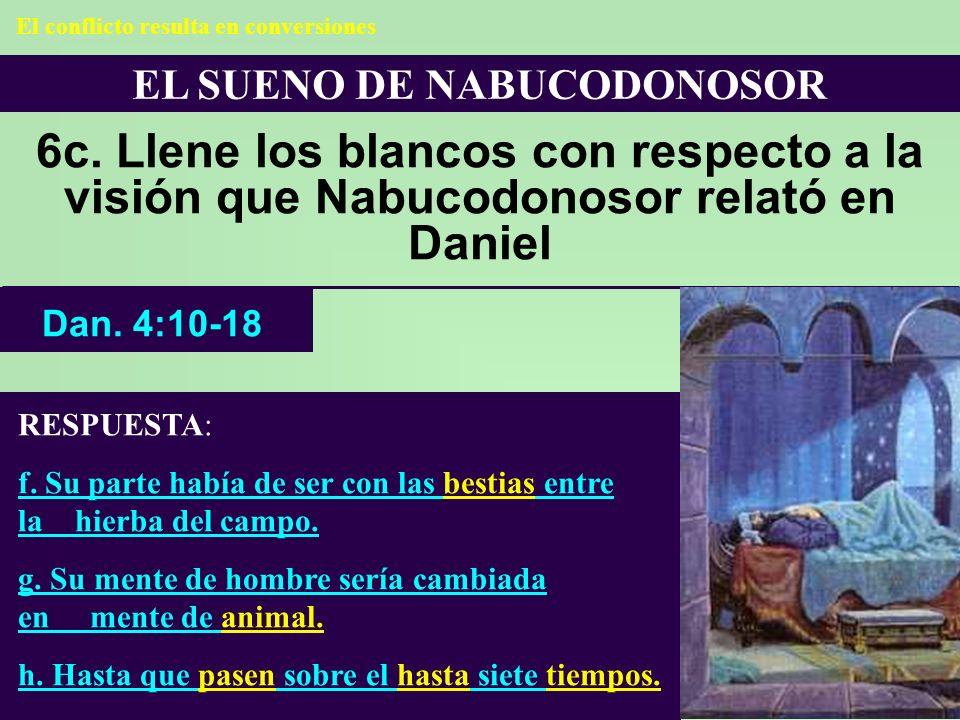 EL SUENO DE NABUCODONOSOR 6c. Llene los blancos con respecto a la visión que Nabucodonosor relató en Daniel RESPUESTA: f. Su parte había de ser con la