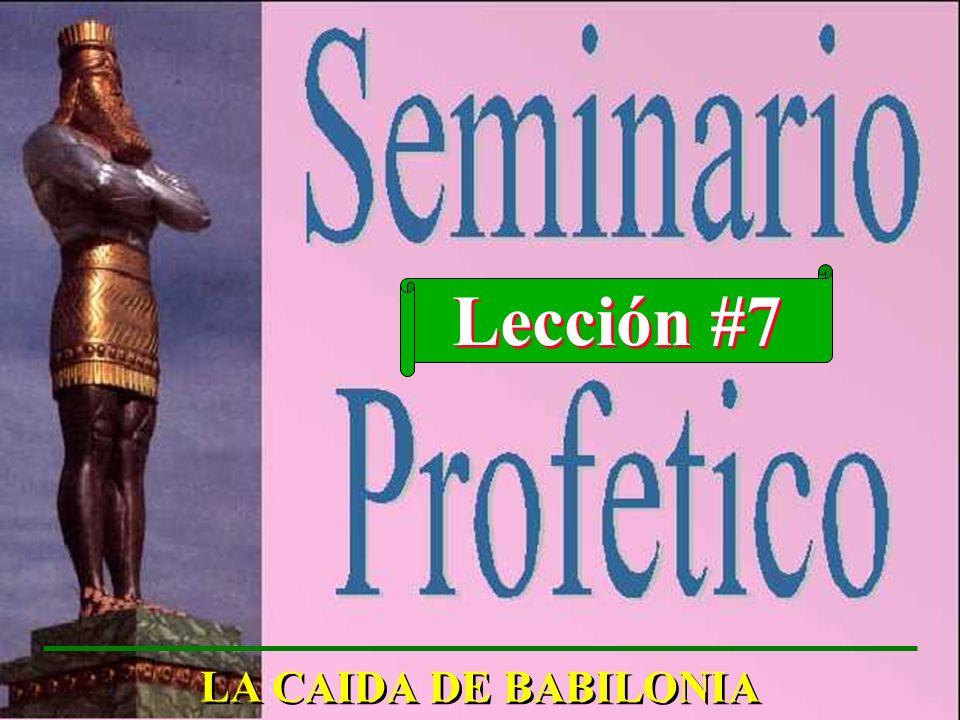 Lección #7 LA CAIDA DE BABILONIA